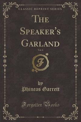 The Speaker's Garland, Vol. 6 (Classic Reprint) by Phineas Garrett image