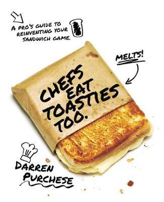 Chefs Eat Toasties Too by Darren Purchese image