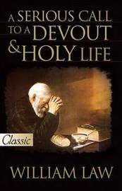 A Serious Call to a Devout & Holy Life by William Law