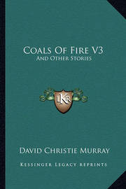 Coals of Fire V3: And Other Stories by David Christie Murray