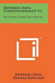 Jefferson Davis, Constitutionalist V2: His Letters, Papers and Speeches by Jefferson Davis