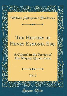The History of Henry Esmond, Esq., Vol. 2 by William Makepeace Thackeray