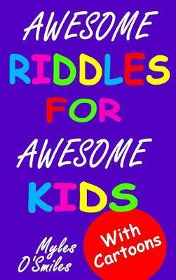Awesome Riddles for Awesome Kids by Myles O'Smiles image