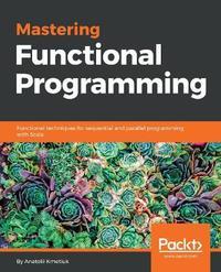 Mastering Functional Programming by Anatolii Kmetiuk