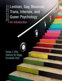 Lesbian, Gay, Bisexual, Trans, Intersex, and Queer Psychology by Sonja J. Ellis