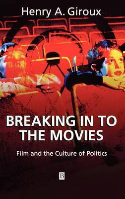 Breaking in to the Movies by Henry A Giroux