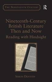 Nineteenth-Century British Literature Then and Now by Simon Dentith