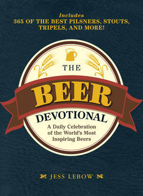 The Beer Devotional: A Brew-by-Brew Guide to Drinking Your Way Through the Year by Jess Lebow
