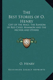 The Best Stories of O. Henry: Gift of the Magi, the Ransom of Red Chief, Mammon and the Archer and Others by Henry O.
