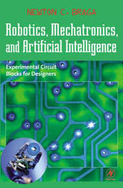 Robotics, Mechatronics and Artificial Intelligence: Experimental Circuit Blocks for Designers by Newton C. Braga