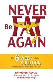Never be Fat Again by Raymond Francis