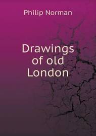 Drawings of Old London by Philip Norman