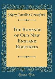 The Romance of Old New England Rooftrees (Classic Reprint) by Mary Caroline Crawford image