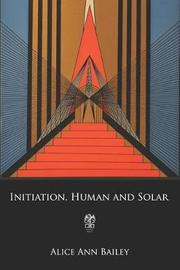 Initiation, Human and Solar by Alice Ann Bailey