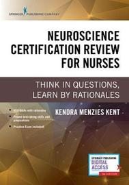 Neuroscience Certification Review for Nurses by Kendra Menzies Kent