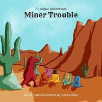 8 League Adventures: Miner Trouble! by Alisha Ober