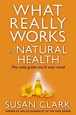 What Really Works in Natural Health: The Only Guide You'll Ever Need by Susan Clark image