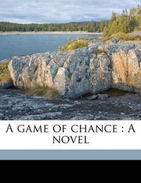 A Game of Chance: A Novel Volume 3 by Ella J Curtis