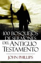 100 Bosquejos de Sermones del Antiguo Testamento by John Phillips