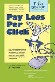Pay Less Per Click by Gary R. Arndts