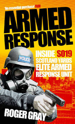 Armed Response: Inside SO19, Scotland Yard's Elite Armed Response Unit by Roger Gray image