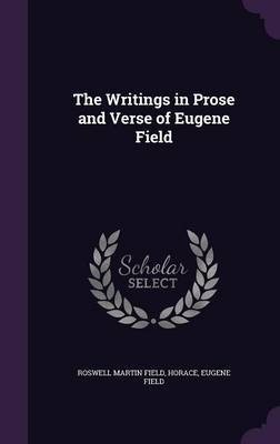 The Writings in Prose and Verse of Eugene Field by Roswell Martin Field image