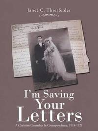 I'm Saving Your Letters by Janet C Thierfelder