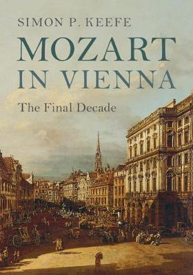 Mozart in Vienna by Simon P Keefe
