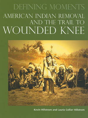 American Indian Removal and the Trail to Wounded Knee by Kevin Hillstrom