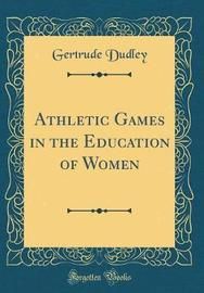 Athletic Games in the Education of Women (Classic Reprint) by Gertrude Dudley image