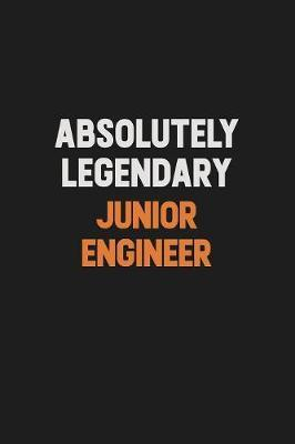 Absolutely Legendary Junior Engineer by Camila Cooper