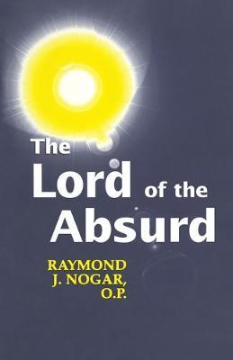 Lord Of The Absurd by Raymond J. Nogar