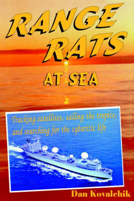 Range Rats at Sea: Tracking Satellites, Sailing the Tropics, and Searching for the Sybaritic Life by Dan Kovalchik image