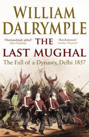 The Last Mughal by William Dalrymple