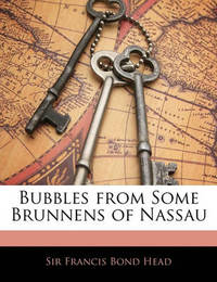 Bubbles from Some Brunnens of Nassau by Francis Bond Head