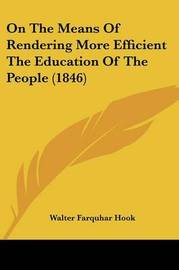 On the Means of Rendering More Efficient the Education of the People (1846) by Walter Farquhar Hook