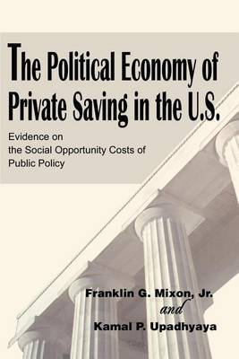The Political Economy of Private Saving in the U.S.: Evidence on the Social Opportunity Costs of Public Policy by Franklin G Mixon image