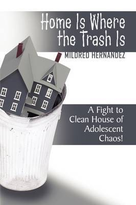 Home Is Where the Trash Is by Mildred Hernandez