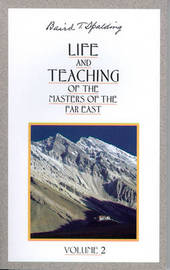 Life and Teaching of the Masters of the Far East: Volume 2 by Baird T Spalding