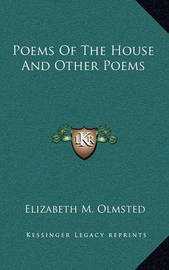 Poems of the House and Other Poems by Elizabeth M. Olmsted
