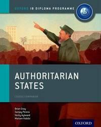 Oxford IB Diploma Programme: Authoritarian States Course Companion by Brian Gray
