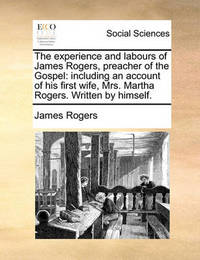 The Experience and Labours of James Rogers, Preacher of the Gospel by James Rogers image