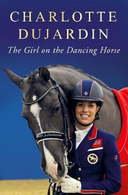The Girl on the Dancing Horse by Charlotte Dujardin image