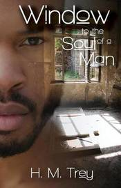 Window to the Soul of a Man (Peace in the Storm Publishing Presents) by H. M. Trey