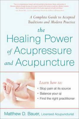 The Healing Power of Acupressure and Acupuncture by Matthew Bauer image