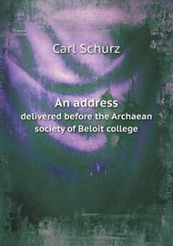 An Address Delivered Before the Archaean Society of Beloit College by Carl Schurz