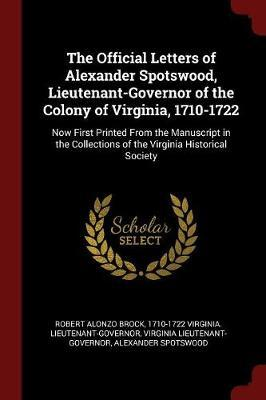 The Official Letters of Alexander Spotswood, Lieutenant-Governor of the Colony of Virginia, 1710-1722 by Robert Alonzo Brock image