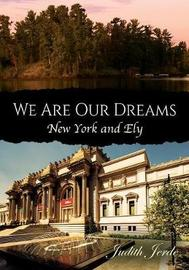 We Are Our Dreams by Judith Jerde