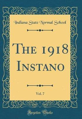 The 1918 Instano, Vol. 7 (Classic Reprint) by Indiana State Normal School