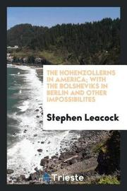 The Hohenzollerns in America; With the Bolsheviks in Berlin and Other Impossibilites by Stephen Leacock image